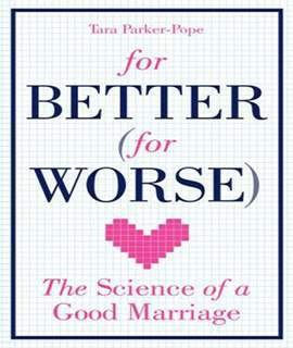 For Better For Worse The science of a good marriage Lessons from the Love Lab