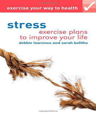 Exercise Your Way to Health: Stress: Exercise Plans to Improve Your Life Paperback