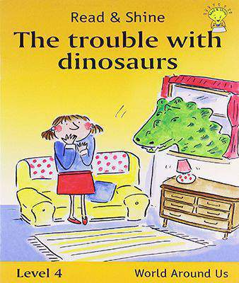 The Trouble with Dinosaurs: Level 4: Longer Stories for More Fluent Readers (Read and Shine)