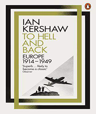 To Hell and Back: Europe, 1914-1949 (Penguin History of Europe 8) Kindle Edition by Ian Kershaw