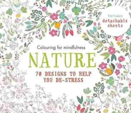 Nature 70 designs to help you de-stress Colouring for Mindfulness