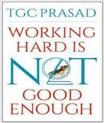 Working Hard is Not Good Enough