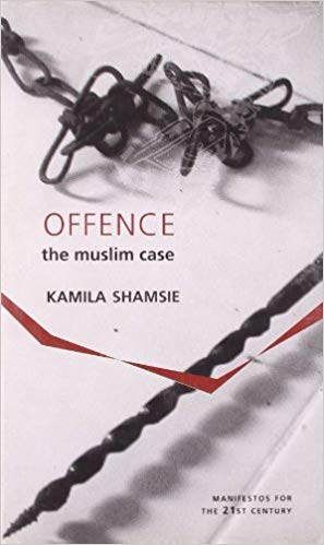 Offence: The Muslim Case (Manifestos for the 21st Century) by Kamila Shamsie