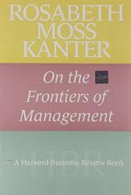 Rosabeth Moss Kanter on the Frontiers of Management (Harvard Business Review Book)