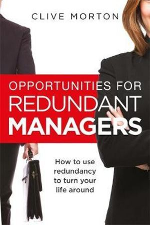 Opportunities For Redundant Managers How to use redundancy to turn your life around -