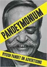 Pandeymonium Piyush Pandey On Advertising