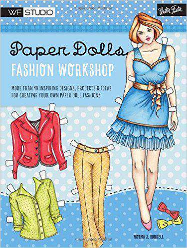 Paper Dolls Fashion Workshop More than 40 inspiring designs, projects & ideas for creating your own paper doll fashions