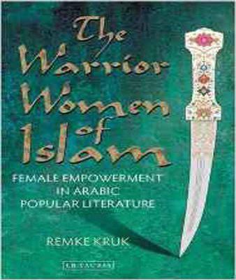 The Warrior Women of Islam: Forgotten Heroines of the Great Arabian Tales