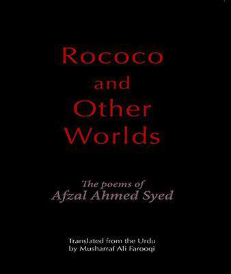 Rococo and Other Worlds the Poems of Afzal Ahmed Syed