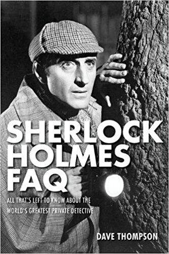 Sherlock Holmes FAQ All Thats Left to Know about the Worlds Greatest Private Detective Faq Series