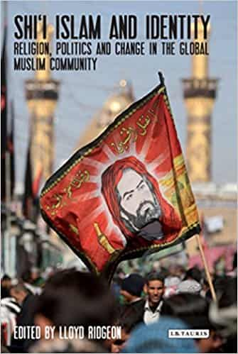 Shi'i Islam and Identity: Religion, Politics and Change in the Global Muslim Community (Library of Modern Religion)