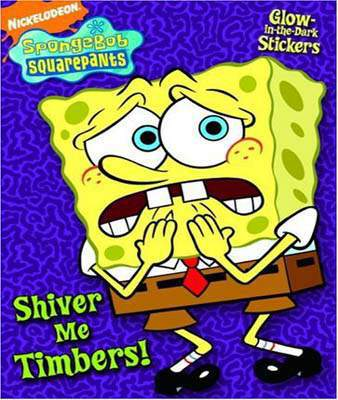 Shiver Me Timbers (Spongebob Squarepants) (Glow-In-The-Dark Sticker Book)