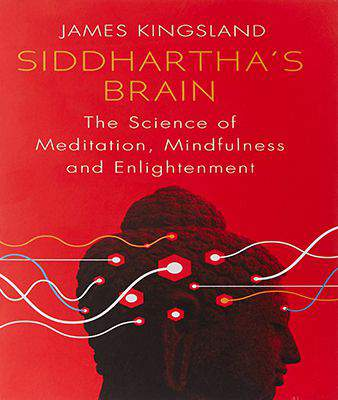 Siddhartha's Brain: The Science of Meditation, Mindfulness and Enlightenment -