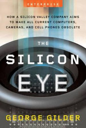 Silicon Eye: How a Silicon Valley Company Aims to Make All Current Computers, Cameras and Cell Phones Obsolete (Enterprise)