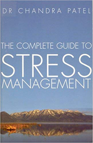 Complete Guide to Stress Management: How to Recognise the Causes and Consequences of Stress and Strategies for
