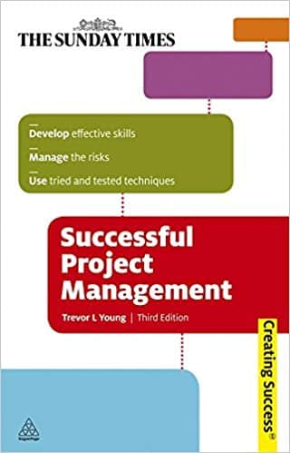 Successful Project Management: Apply Tried and Tested Techniques Develop Effective PM Skills and Plan Implement and Evaluate (Creating Success)