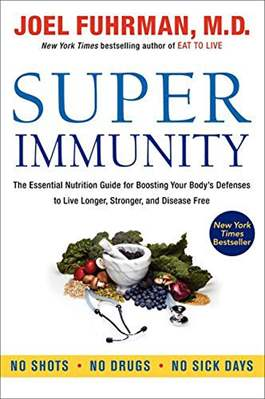 Super Immunity The Essential Nutrition Guide for Boosting Your Bodys Defenses to Live LongerStrongerand Disease Free