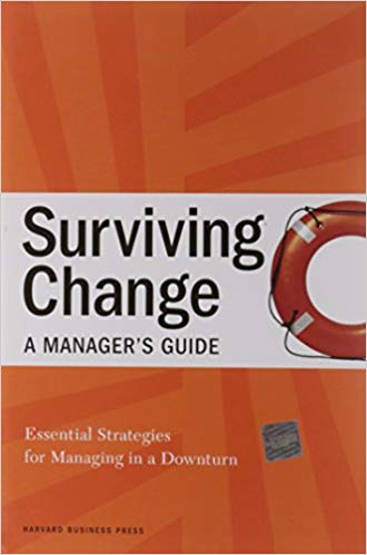 Surviving Changea Managers Guide Essential Strategies for Managing in a Downturn -