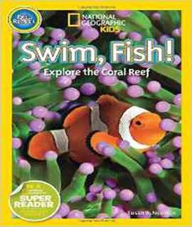 Swim Fish Explore the Coral Reef (National Geographic Kids: Pre-Reader)