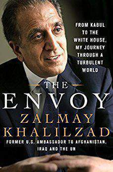 The Envoy From Kabul to the White House My Journey Through a Turbulent World -