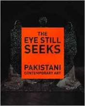 The Eye Still Seeks Pakistani Contemporary Art