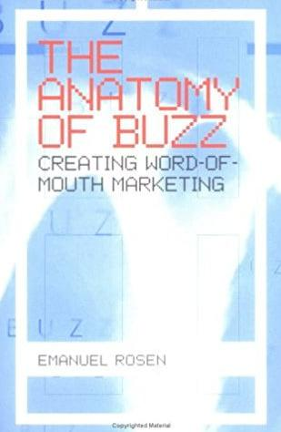 The Anatomy Of Buzz Creating Word-of-Mouth Marketing