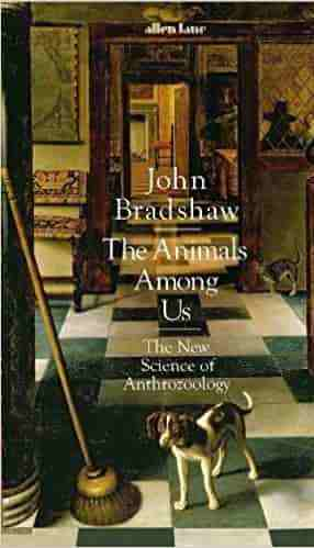The Animals Among Us The New Science of Anthrozoology
