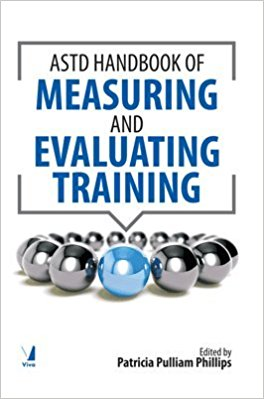 The ASTD Handbook of Measuring and Evaluating Training