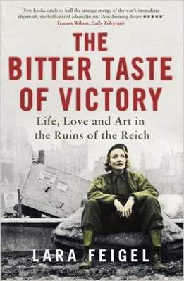 The Bitter Taste of Victory: Life, Love and Art in the Ruins of the Reich