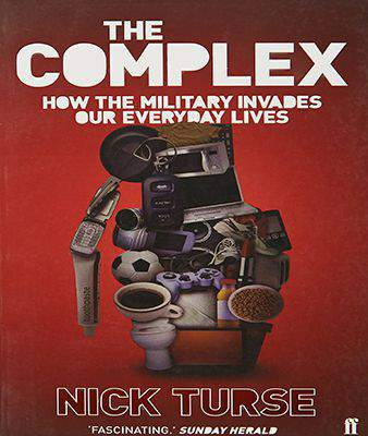The Complex How the Military Invades Our Everyday Lives