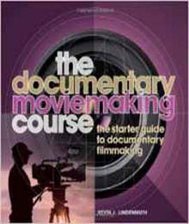 The Documentary Moviemaking Course: The Starter Guide to Documentary Filmmaking (Professional Media Practice)