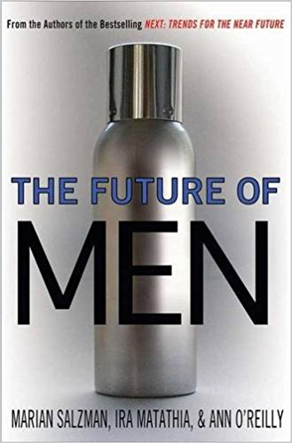 The Future of Men: The Rise of the Übersexual and What He Means for Marketing Today