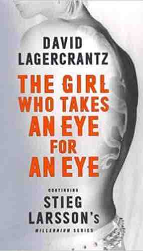 The Girl Who Takes an Eye for an Eye Continuing Stieg Larsson's Millennium Series