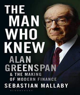 The Man Who KnewThe Life and Time of Alan Greenspan