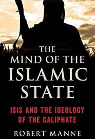 The Mind of the Islamic State Isis and the Ideology of the Caliphate