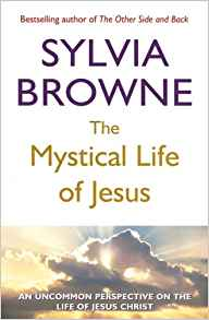 The Mystical Life of Jesus: An Uncommon Perspective on the Life of Jesus Christ
