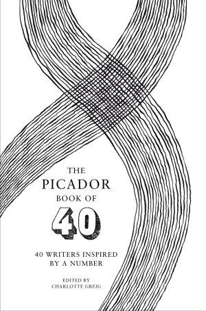 The Picador Book of 40: 40 Writers Inspired by a Number -