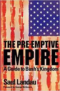 The Pre-Emptive Empire: A Guide to Bush's Kingdom