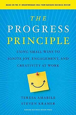 The Progress Principle: Using Small Wins to Ignite Joy Engagement and Creativity at Work