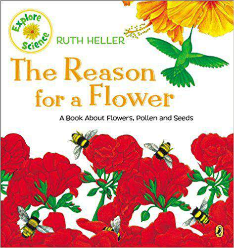 The Reason for a Flower A Book about Flowers Pollen, and Seeds Ruth Hellers World of Nature