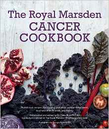 The Royal Marsden Cancer Cookbook Nutritious recipes for during and after cancer treatment