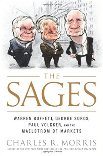 The Sages: Warren Buffett George Soros Paul Volcker and the Maelstrom of Markets