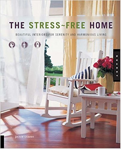 The Stress-free Home: Beautiful Interiors for Serenity and Harmonious Living