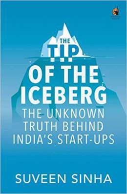 The Tip of the Iceberg The Unknown Truth Behind Indias Start-Ups Online