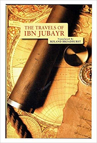 THE Travels Of Ibn JubayrA Mediaeval Sapnaish Muslim Visists Makkah Madinah Egypt Cities Of The Middle East English