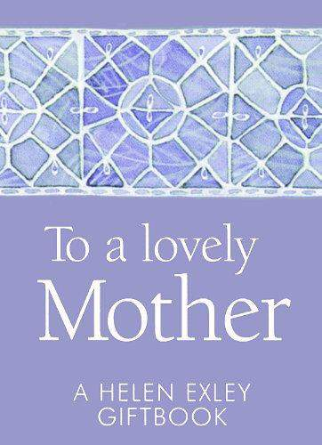 To A Lovely Mother A Helen Exley Gift Book Mini Gift Book
