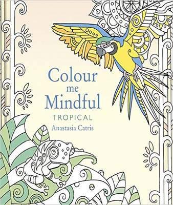 Colour Me Mindful: Tropical (Colour Me Mindful Colouring Bk) P
