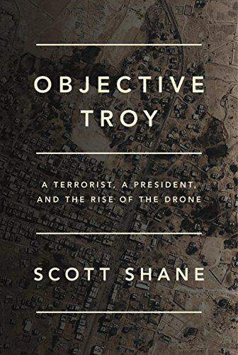 Objective Troy A Terrorist a President, and the Rise of the Drone