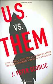 U.S. vs. Them: How a Half Century of Conservatism Has Underminded America's Security