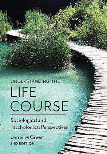 Understanding the Life Course Sociological and Psychological Perspectives